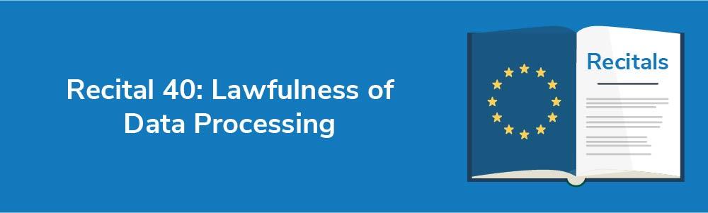 Recital 40: Lawfulness of Data Processing