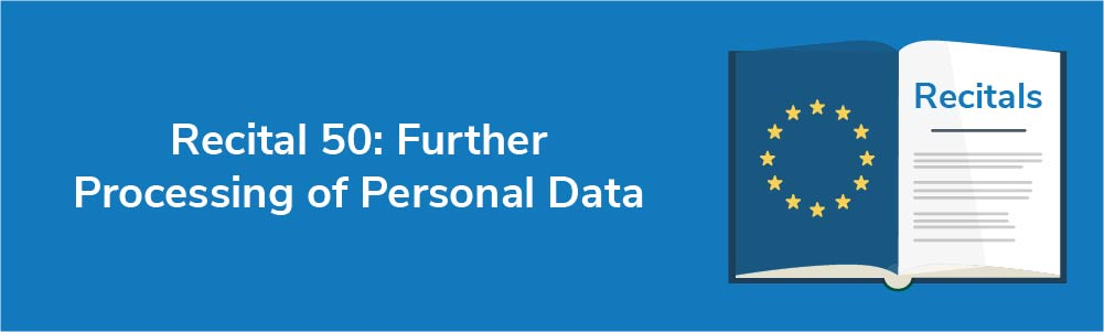 Recital 50: Further Processing of Personal Data