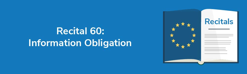 Recital 60: Information Obligation