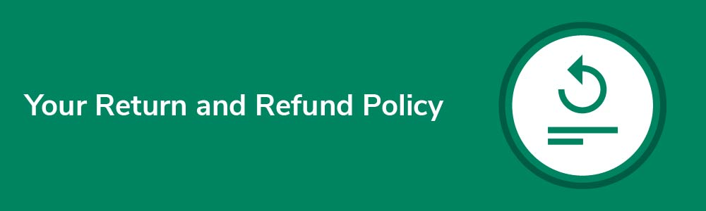 Your Return and Refund Policy
