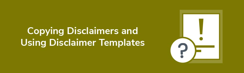 Copying Disclaimers and Using Disclaimer Templates