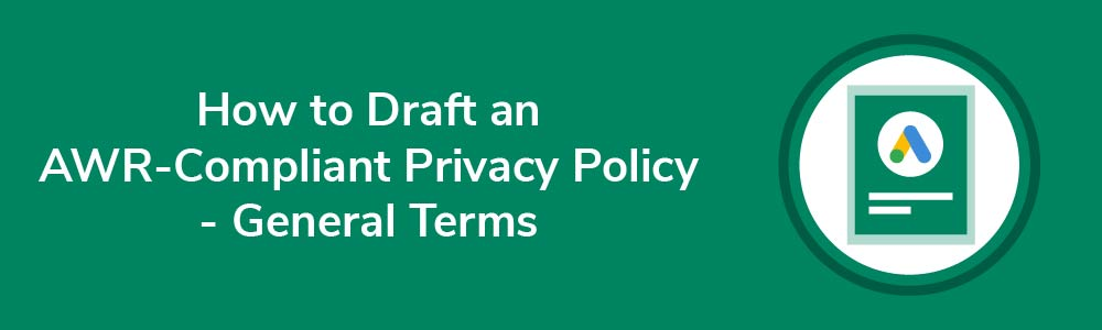 How to Draft an AWR-Compliant Privacy Policy - General Terms