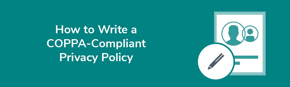 How to Write a COPPA-Compliant Privacy Policy