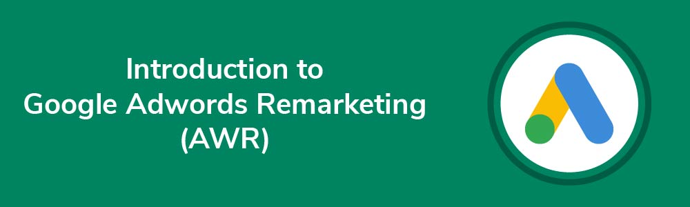 Introduction to Google Adwords Remarketing (AWR)