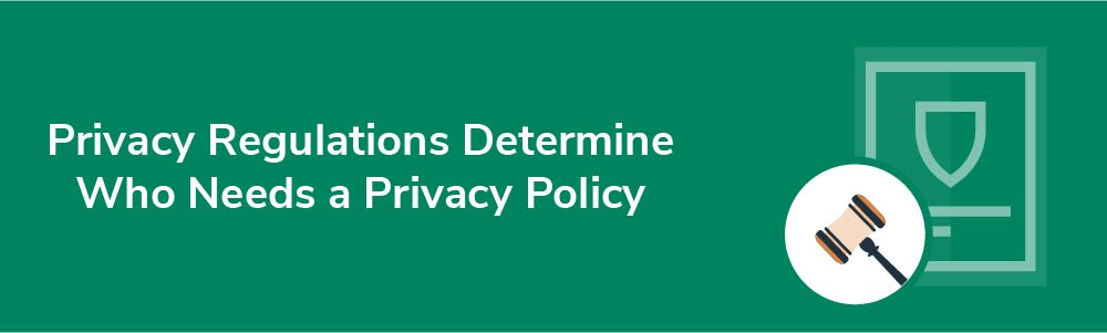 Privacy Regulations Determine Who Needs a Privacy Policy