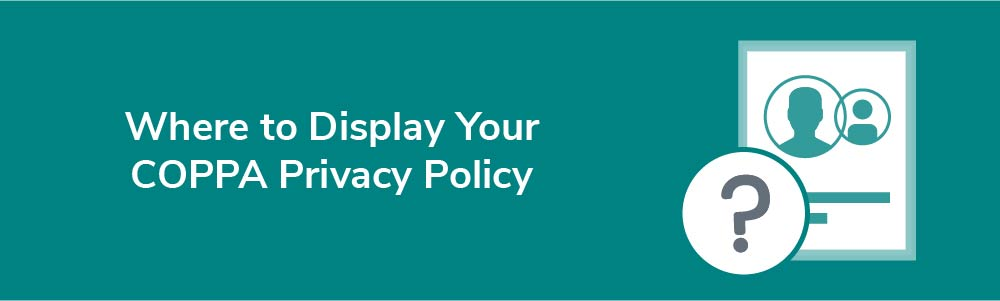 Where to Display Your COPPA Privacy Policy