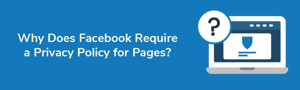 Why Does Facebook Require a Privacy Policy for Pages?