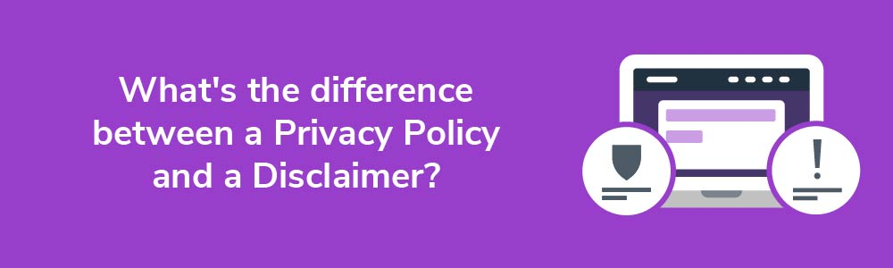 What's the difference between a Privacy Policy and a Disclaimer?