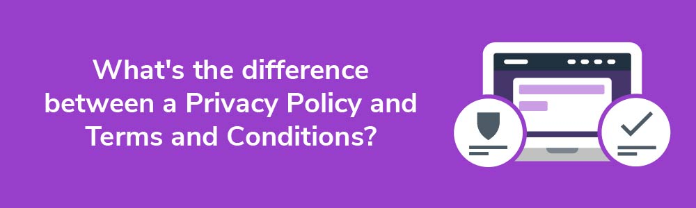 What's the difference between a Privacy Policy and Terms and Conditions?