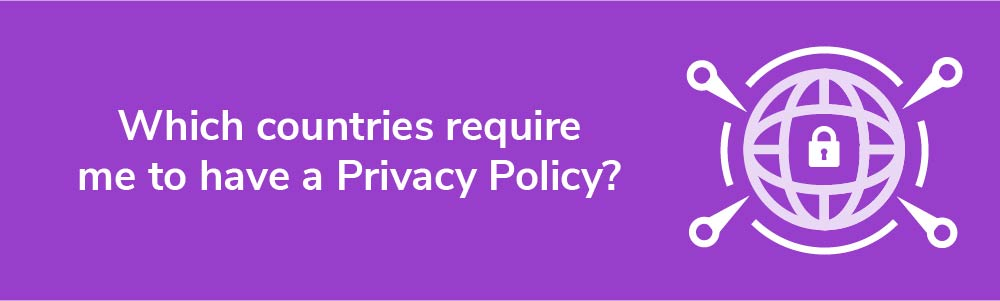 Which countries require me to have a Privacy Policy?
