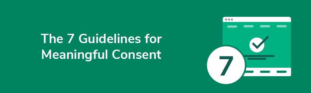 The 7 Guidelines for Meaningful Consent