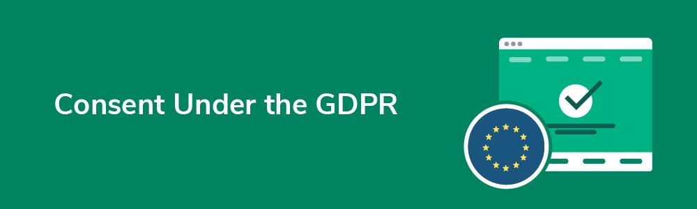 Consent Under the GDPR
