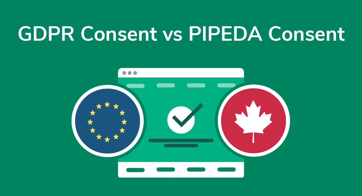 GDPR Consent Versus PIPEDA Consent