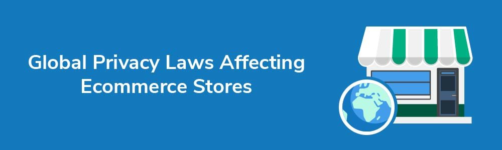 Global Privacy Laws Affecting Ecommerce Stores