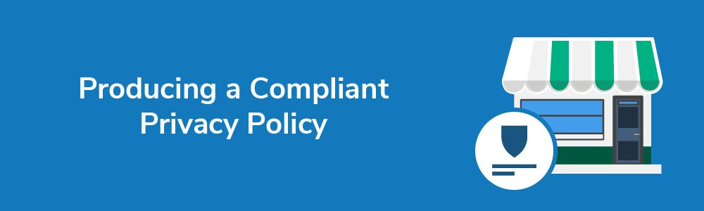 Producing a Compliant Privacy Policy