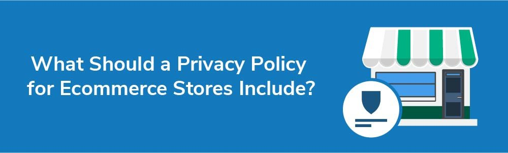 What Should a Privacy Policy for Ecommerce Stores Include?