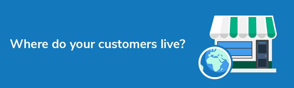 Where do your customers live?