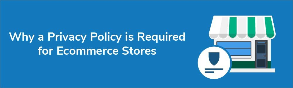 Why a Privacy Policy is Required for Ecommerce Stores