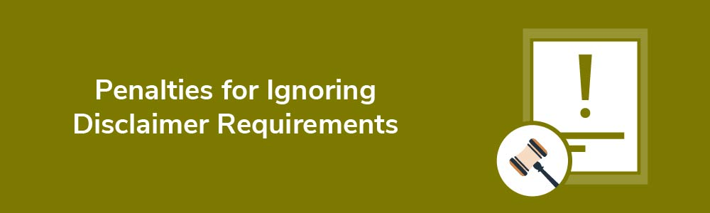 Penalties for Ignoring Disclaimer Requirements