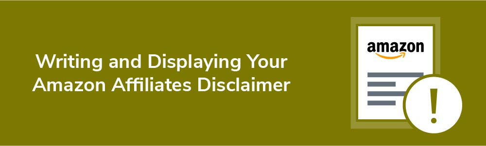 Writing and Displaying Your Amazon Affiliates Disclaimer