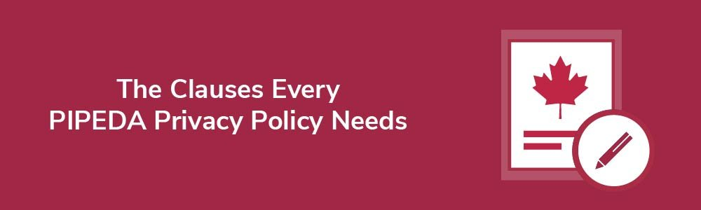 The Clauses Every PIPEDA Privacy Policy Needs