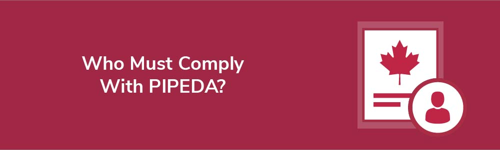 Who Must Comply With PIPEDA?