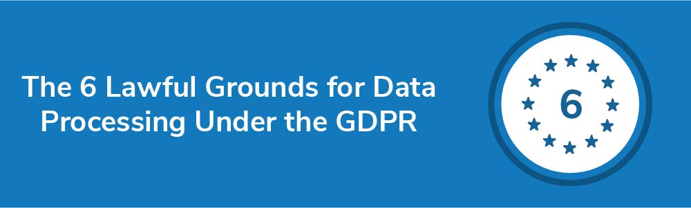The 6 Lawful Grounds for Data Processing Under the GDPR