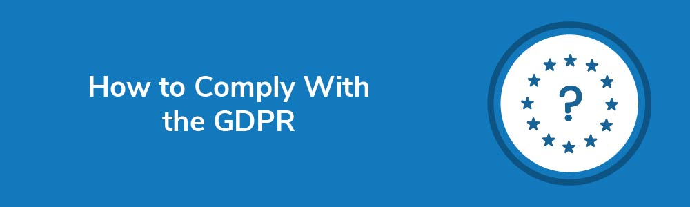 How to Comply With the GDPR