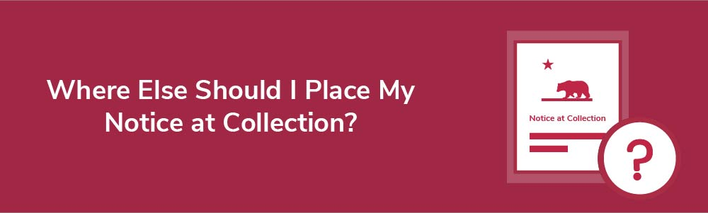 Where Else Should I Place My Notice at Collection?
