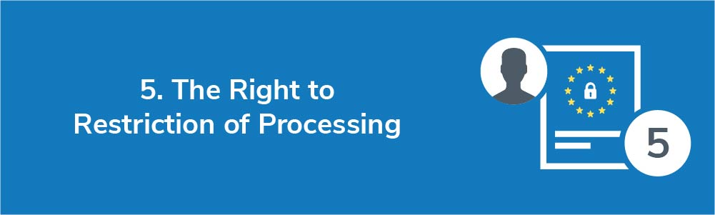 5. The Right to Restriction of Processing