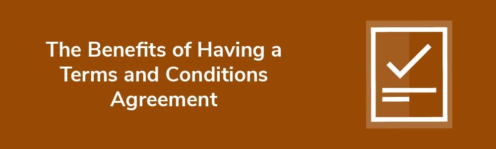 The Benefits of Having a Terms and Conditions Agreement