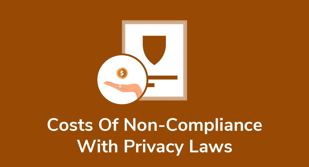Costs Of Non-Compliance With Privacy Laws