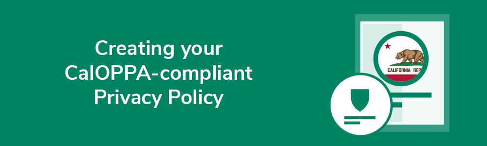 Creating your CalOPPA-compliant Privacy Policy