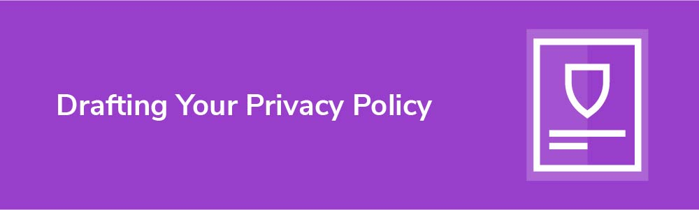 Drafting Your Privacy Policy