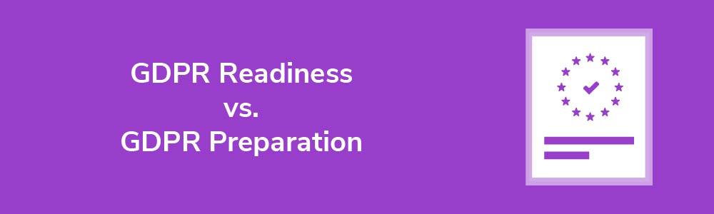 GDPR Readiness vs. GDPR Preparation