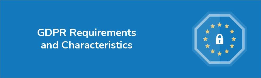 GDPR Requirements and Characteristics