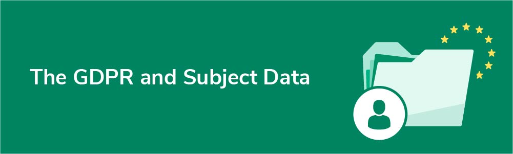 The GDPR and Subject Data
