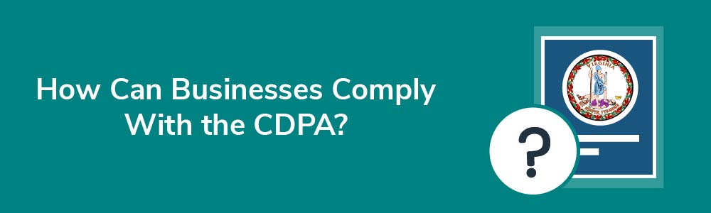 How Can Businesses Comply With the CDPA?