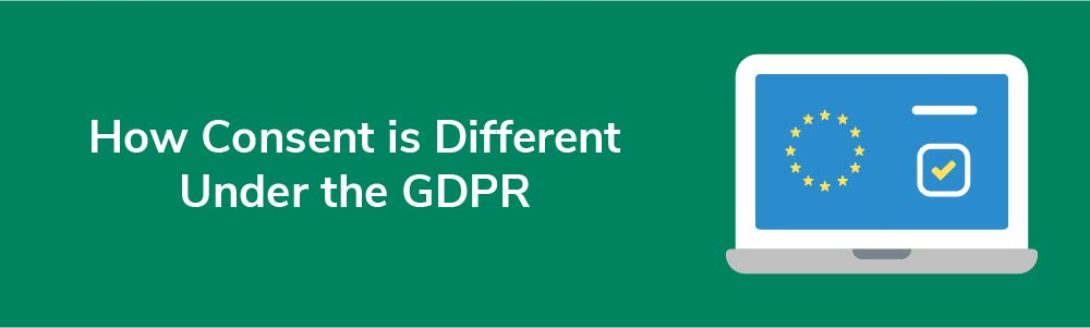 How Consent is Different Under the GDPR