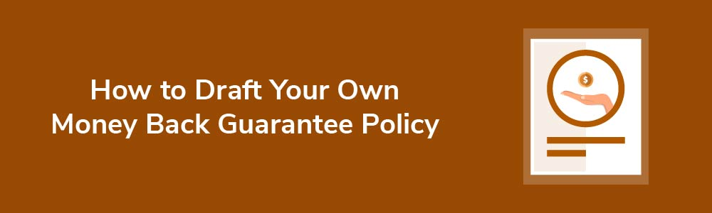 How to Draft Your Own Money Back Guarantee Policy