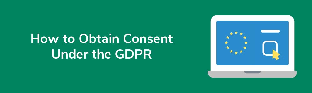 How to Obtain Consent Under the GDPR