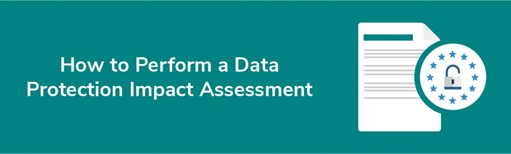 How to Perform a Data Protection Impact Assessment