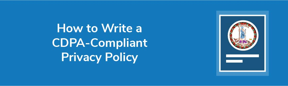 How to Write a CDPA-Compliant Privacy Policy
