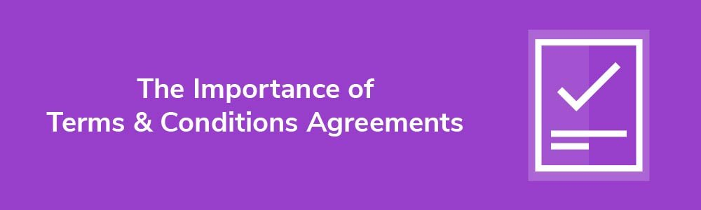 The Importance of Terms & Conditions Agreement
