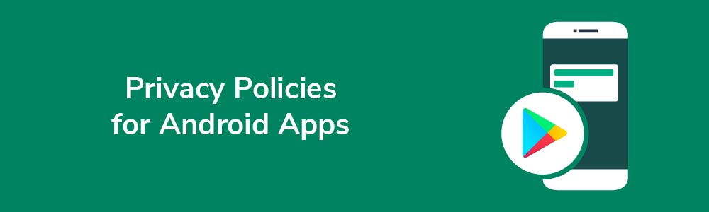 Privacy Policies for Android Apps