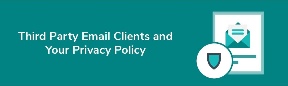 Third Party Email Clients and Your Privacy Policy