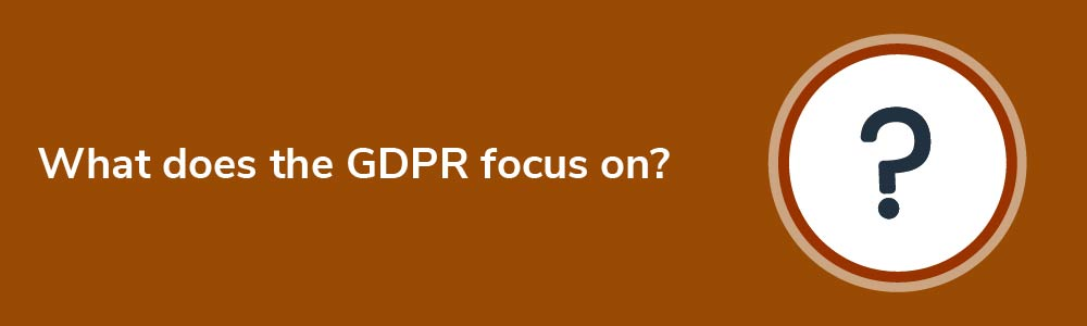 What does the GDPR focus on?