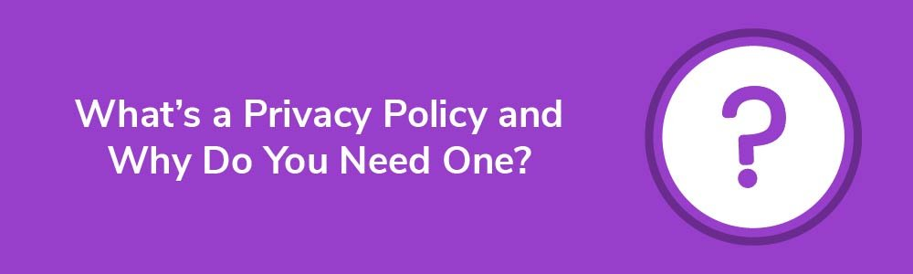 What's a Privacy Policy and Why Do You Need One?