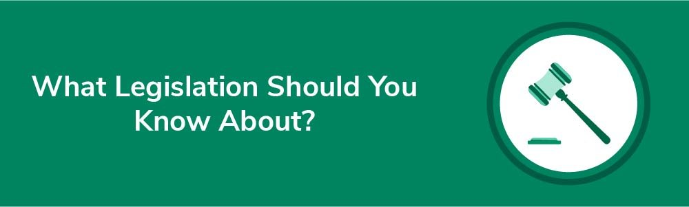 What Legislation Should You Know About?
