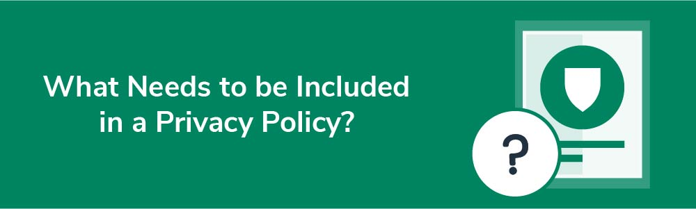 What Needs to be Included in a Privacy Policy?
